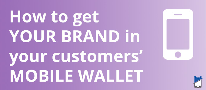 Get your Brand into the Mobile Wallet with PassKit